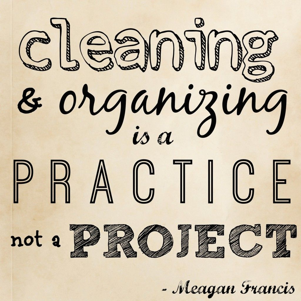 Cleaning Quotes Enchanting Cleaning And Organizing Is A Practice Not A Project  Get Organized . Design Decoration