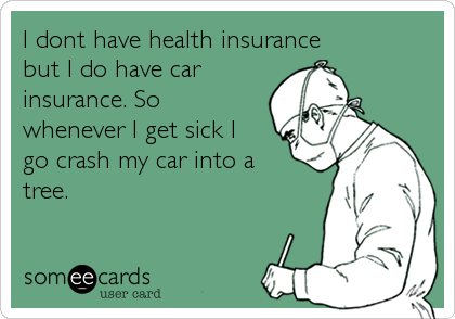 I Dont Have Health Insurance But I Do Have Car Insurance So