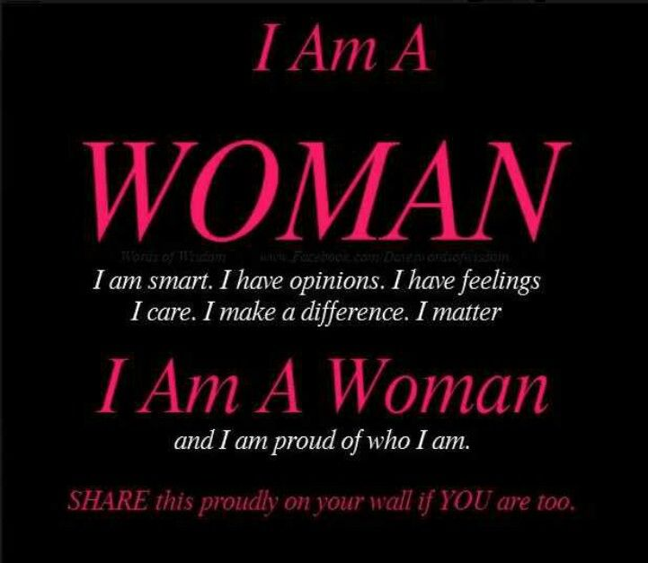 I Love Being A Woman Meaning Of Life Words Words Of Wisdom