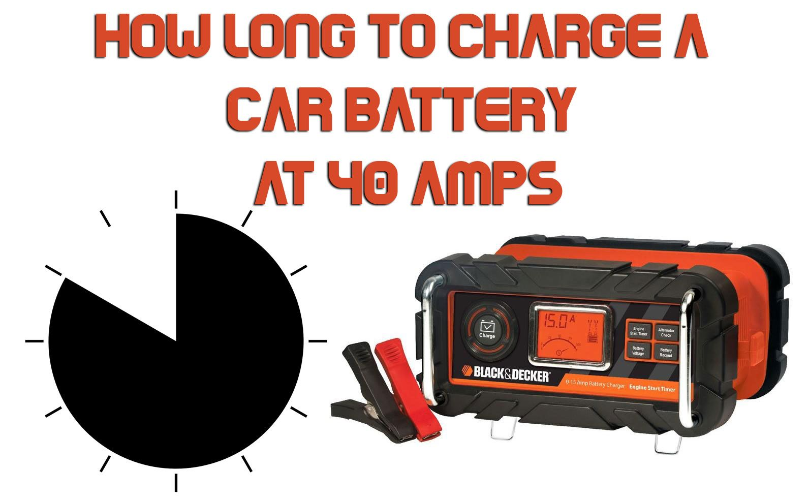 How Long To Charge A Car Battery At 40 Amps Car Battery Charging Car Battery Charger Car