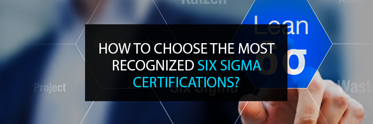 How To Choose The Most Recognized Six Sigma Certifications Experiential Learning Lean Six Sigma Certificate