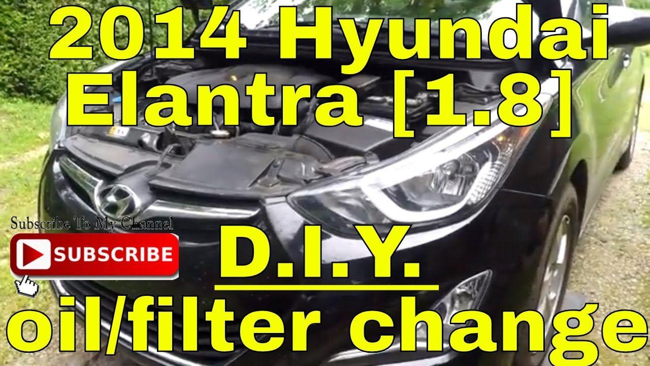 2014 Hyundai Elantra 1 8 Litre Full Synthetic Oil Filter Change