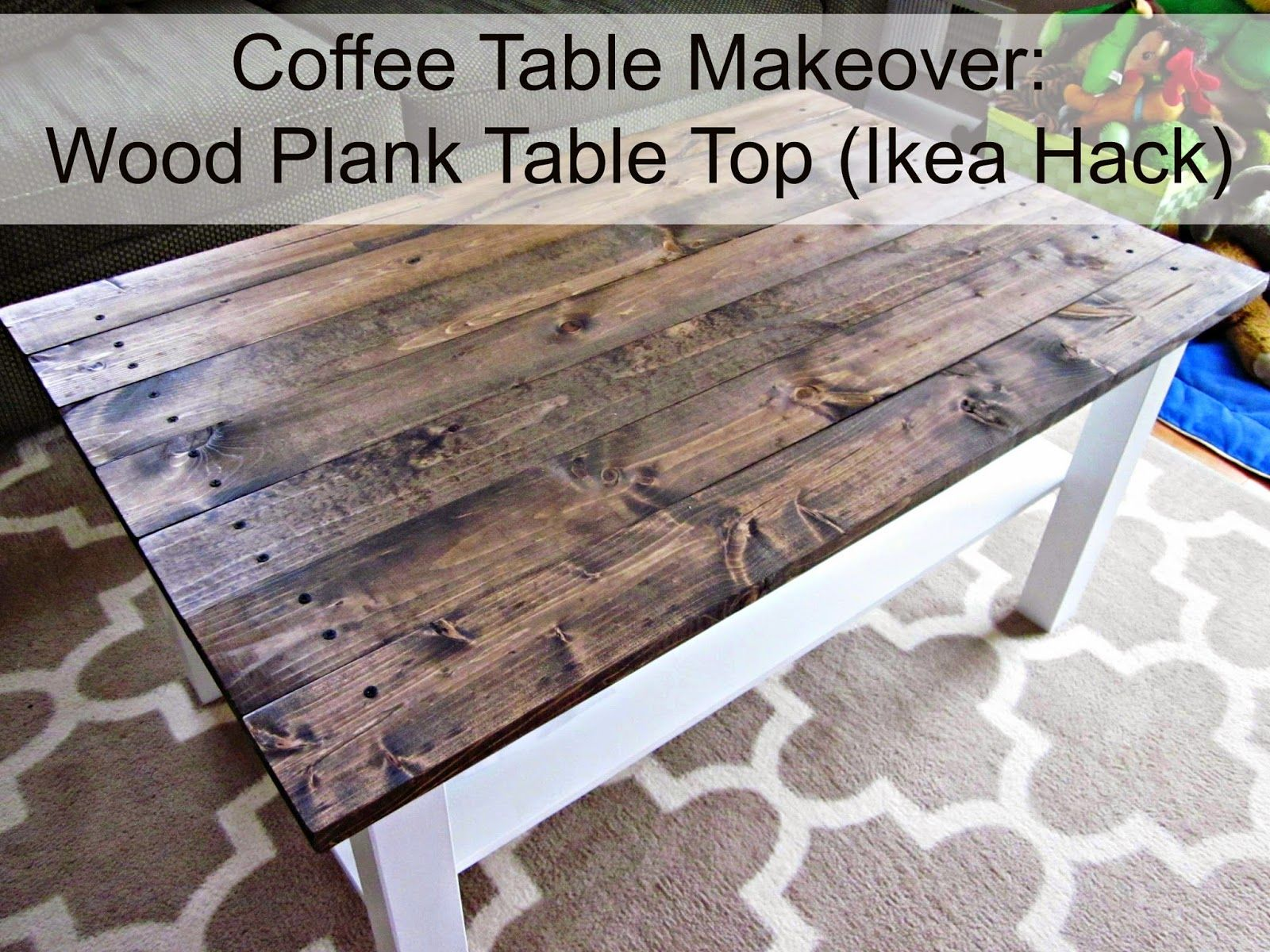 Coffee Table Makeover: Wood Plank Table Top (Ikea Hack) | This Crazy Thing