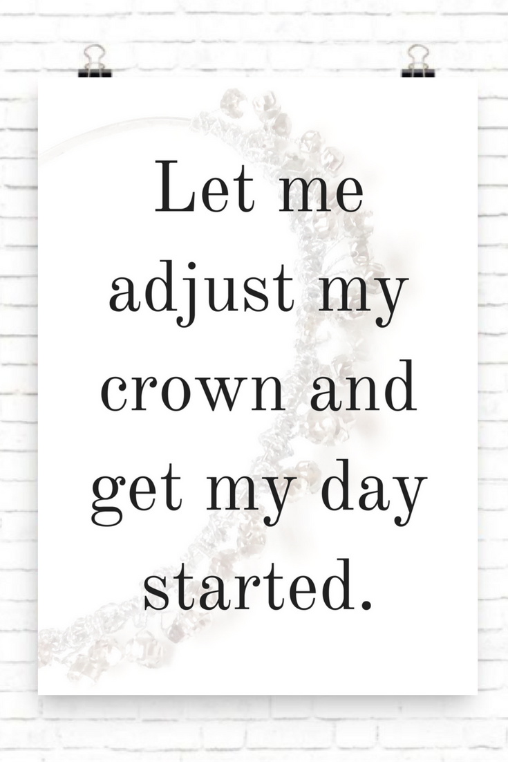 Let me adjust my crown inspirational wall art quote wall print