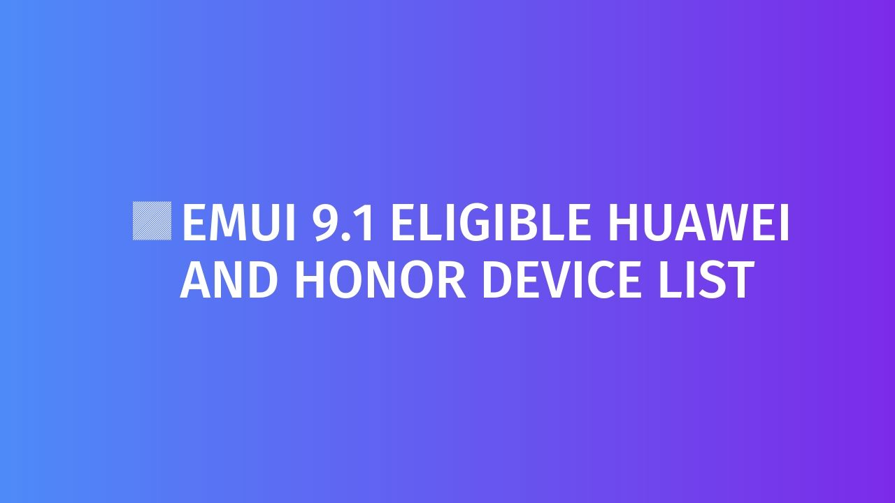 Huawei has recently listed out all of its EMUI running