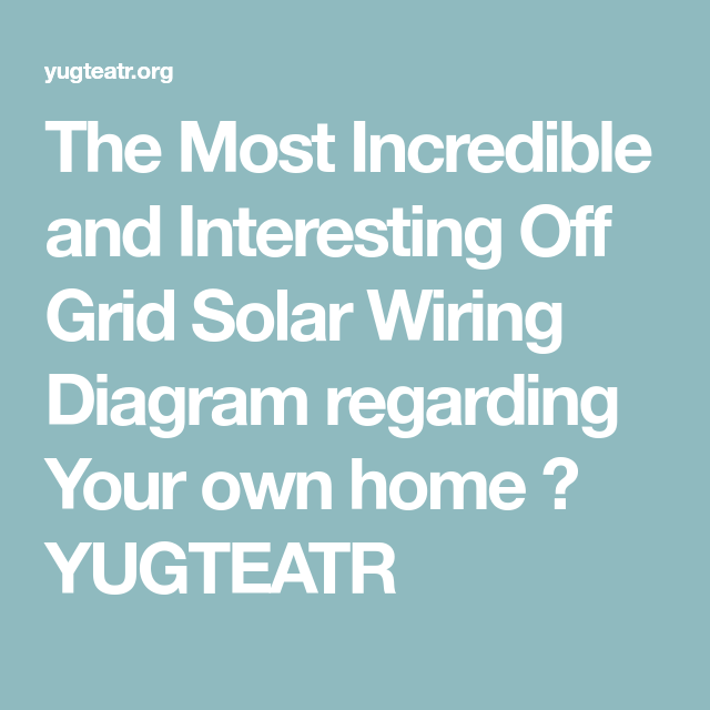 The Most Incredible and Interesting Off Grid Solar Wiring Diagram ...