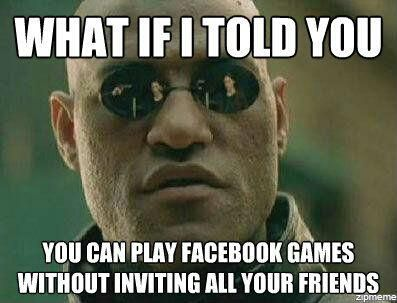 Funny Meme Games For Facebook : What if i told you i dislike getting game invites on facebook ha