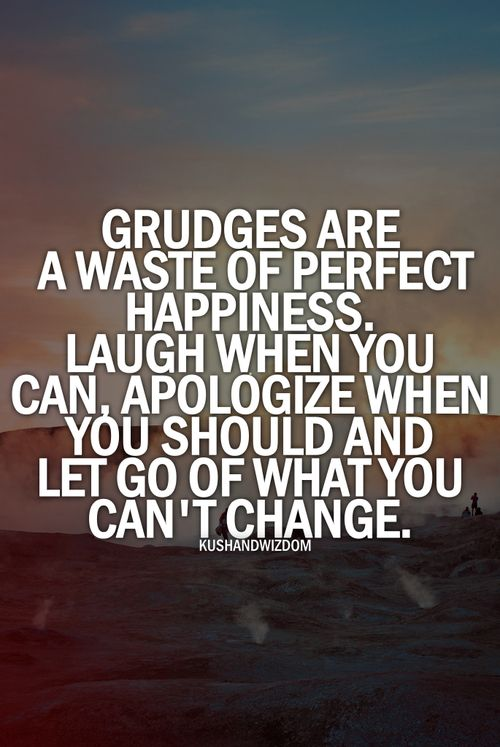Grudges Are A Waste Of Perfect Happiness Laugh When You Can