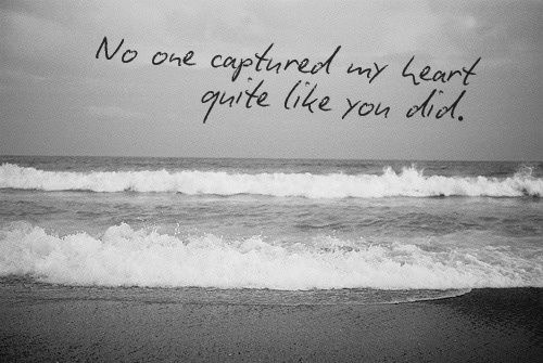 No One Captured My Heart Quite Like You Did Via Tumblr Quotes