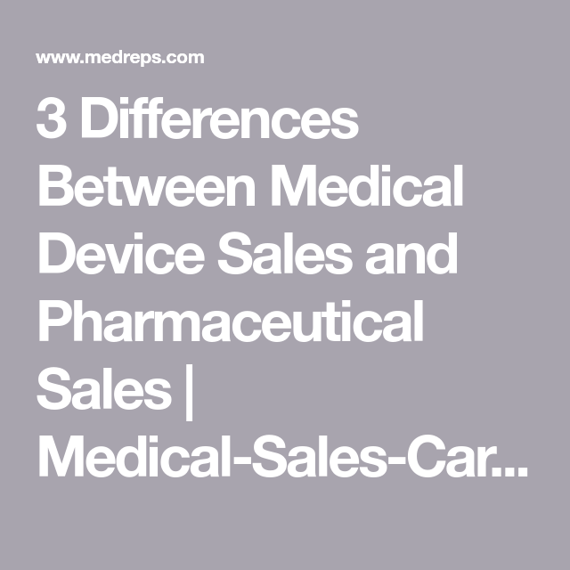 3 Differences Between Medical Device Sales Vs Pharmaceutical Sales