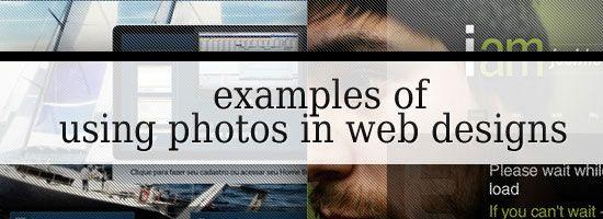 Examples of using Photos in Web Design:  http://sixrevisions.com/design-showcase-inspiration/using-photos-web-design/