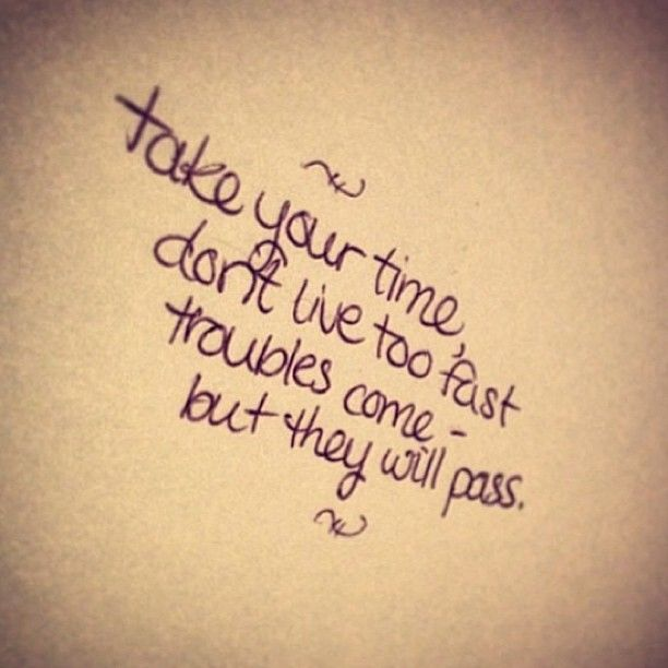 Tattoo Quotes Time: Take Your Time Don't Live Too Fast Troubles Come But They
