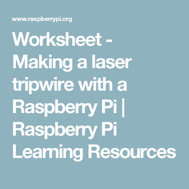 Worksheet - Making a laser tripwire with a Raspberry Pi | Raspberry ...