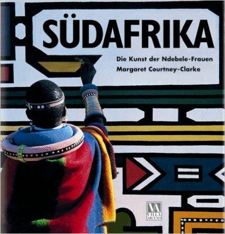 Südafrika. Die Kunst der Ndebele-Frauen: Amazon.de: Margaret Courtney-Clarke: Bücher