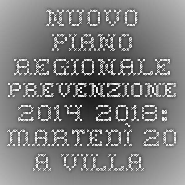 Nuovo piano regionale prevenzione 2014-2018: martedì 20 a villa umbra si avvia progettazione partecipata - dettaglionotizie - Regione Umbria