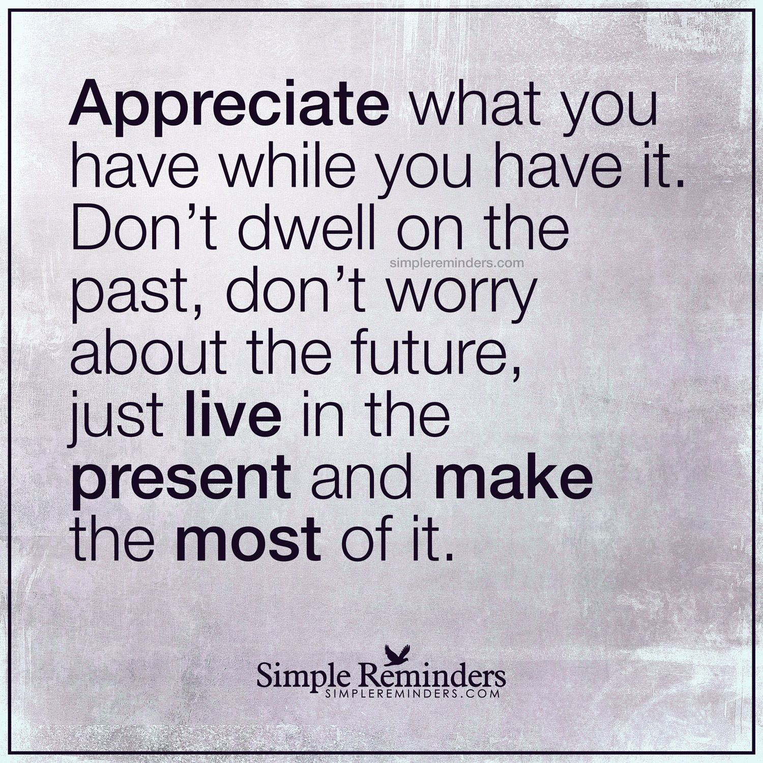 Appreciate What You Have Appreciate What You Have While You Have It