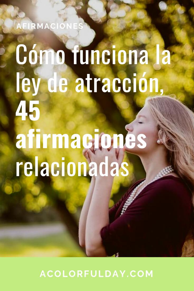 Cómo Funciona La Ley De Atracción 45 Afirmaciones Relacionadas Positive Phrases Daily Affirmations Positive Affirmations