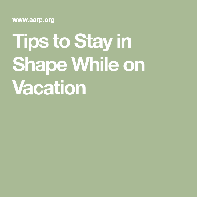 Tips To Stay In Shape While On Vacation
