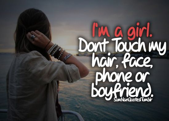 Hahaha this is cute AND TRUE! I'm a girl. Don't touch my..
