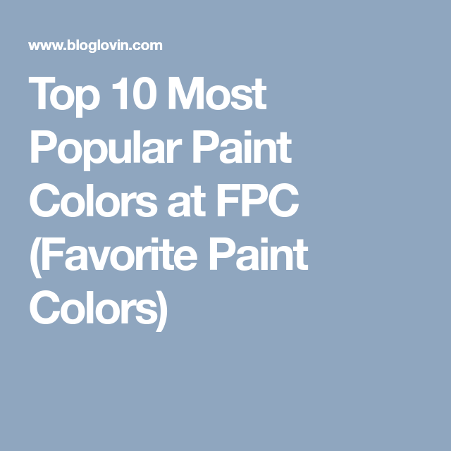 top 10 most popular paint colors at fpc favorite paint on 10 most popular paint colors id=50695