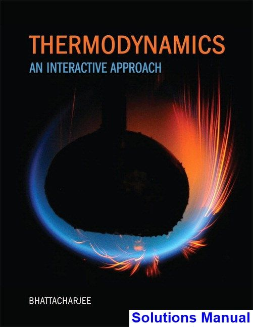 thermodynamics an interactive approach 1st edition bhattacharjee