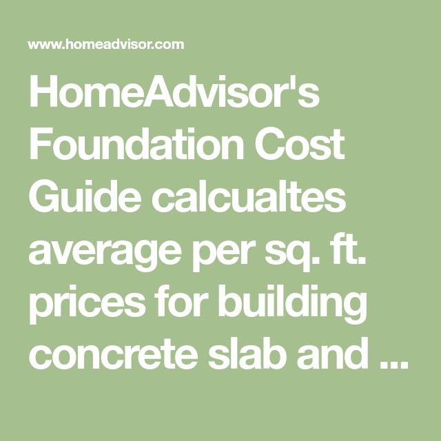 Homeadvisor S Foundation Cost Guide Calcualtes Average Per Sq Ft