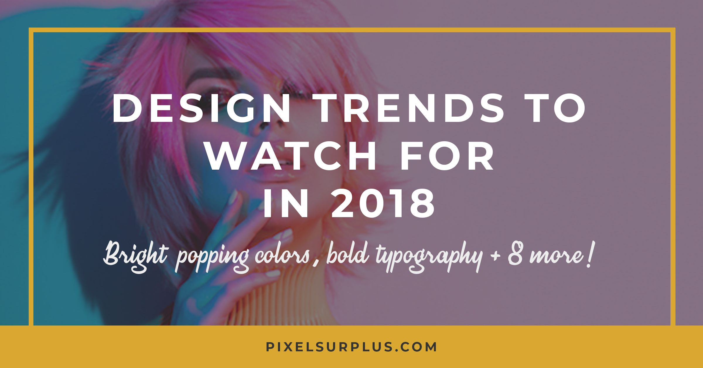 Graphic Design Trends To Watch For In 2018 Graphic Design Trends Design Trends Graphic Design Tips