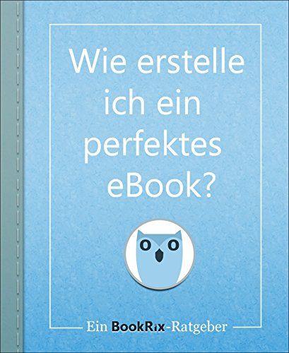 Wie erstelle ich ein perfektes eBook?: Ein BookRix-Ratgeber