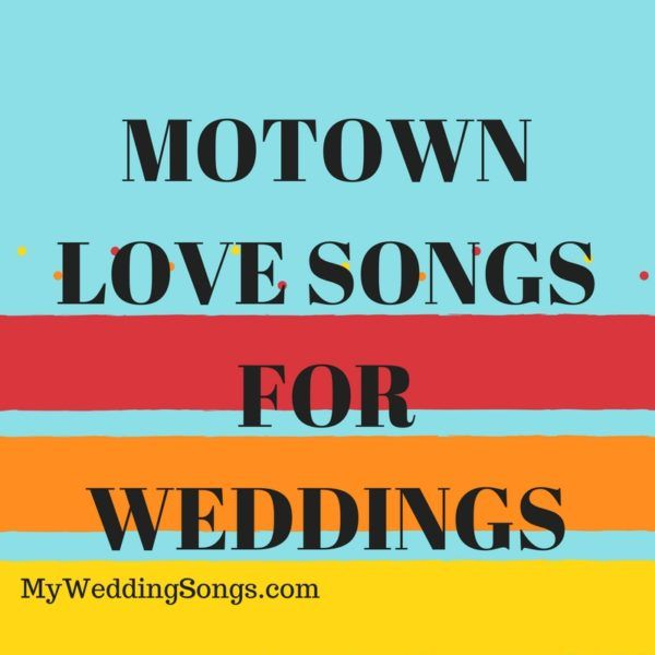 Slow Tempo Motown Love Songs Make For Great Wedding View Our Top 10