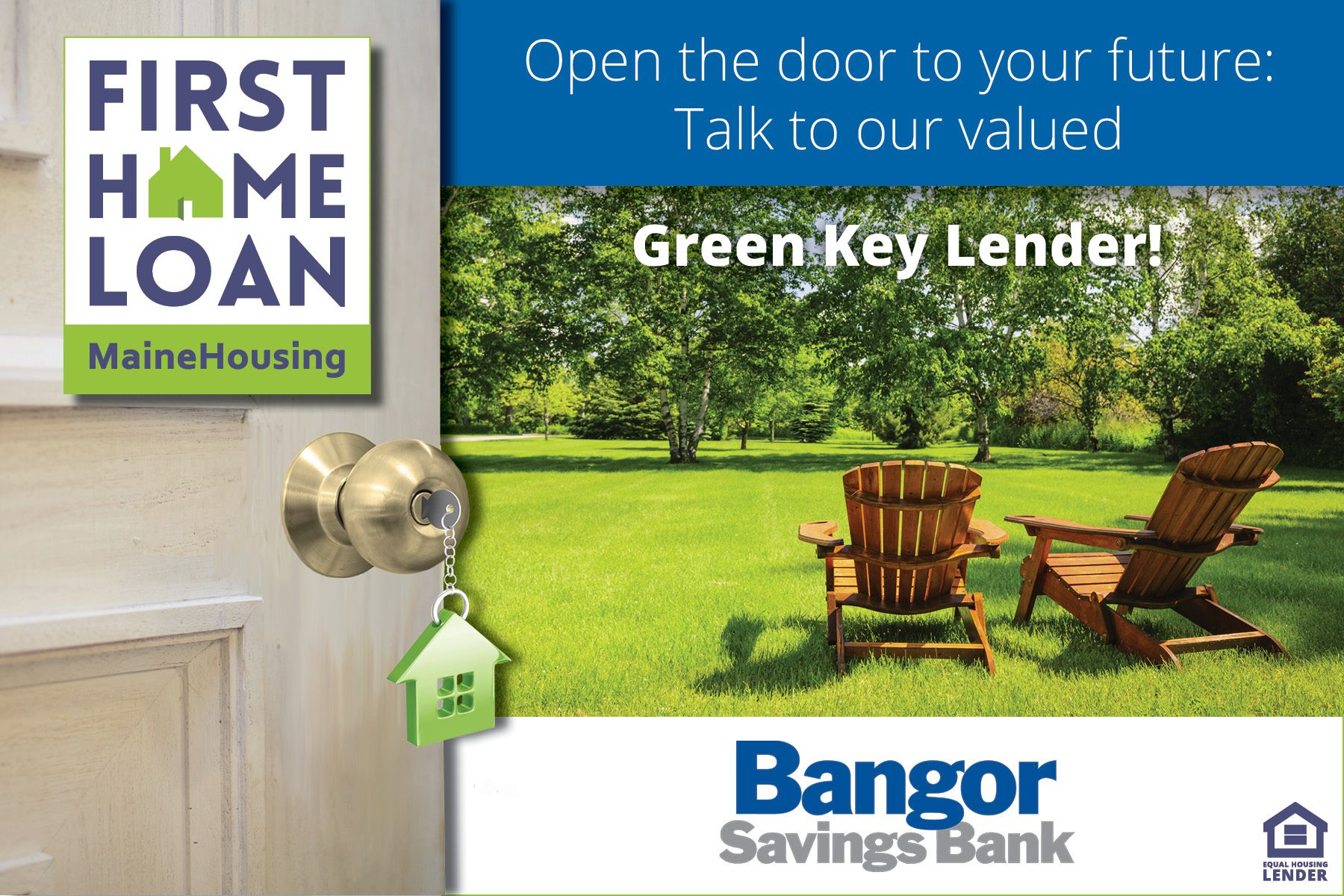 Meet today's Green Key Lender: Bangor Savings Bank. Ask Bangor Savings about our First Home Loan and $3,500 towards closing costs! mainehousing.org/mainehousing-lenders