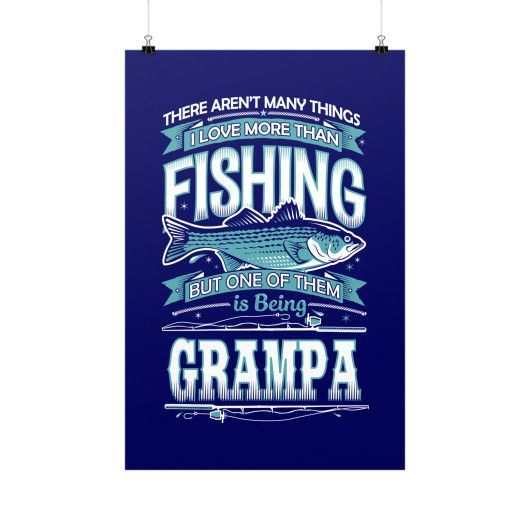 """There Aren't Many Things I Love More Than Fishing But One Of Them Is Being Grampa"" Fine Art Poster"