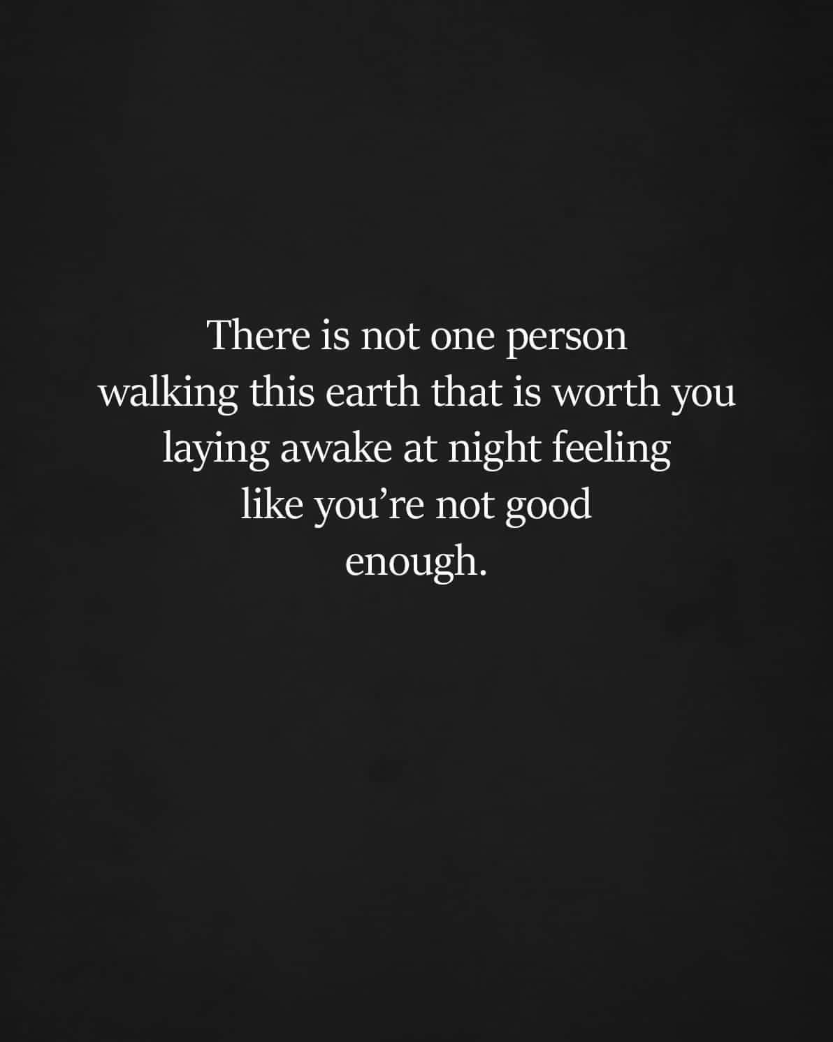 Do Not Lie Awake Not Good Enough Quotes You Deserve Quotes Deserve Quotes