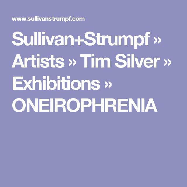 Sullivan+Strumpf » Artists » Tim Silver » Exhibitions » ONEIROPHRENIA
