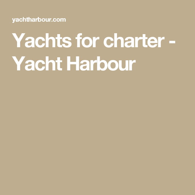 Yachts for charter - Yacht Harbour