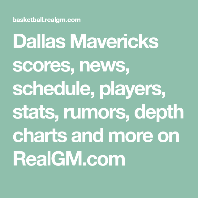 Dallas Mavericks Scores News Schedule Players Stats Rumors Depth Charts And More On Realgm Com Dallas Mavericks Depth Chart Dallas
