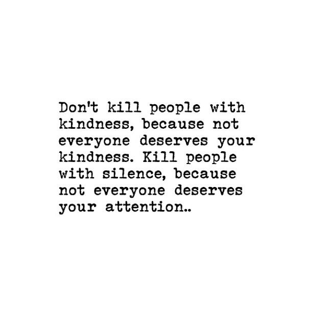 Situationships On Instagram Don T Kill People With Kindness Because Not Everyone Deserves Your Kindness Kill People With Silenc Silence Quotes Words Quotes