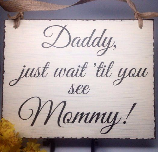 "Rustic Wedding Sign – Country Wedding – Here Comes the Bride Sign – ""Daddy, Just Wait Til You See Mommy"""
