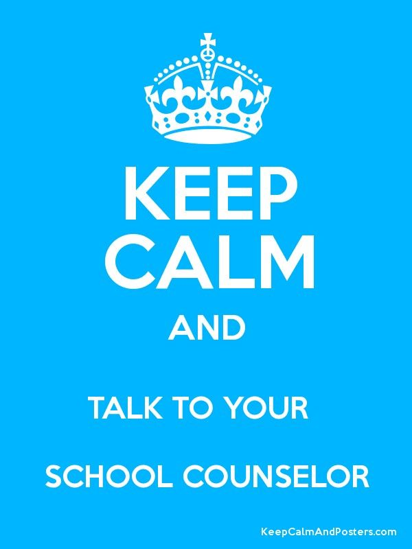 Keep Calm and TALK TO YOUR SCHOOL COUNSELOR Poster | School ...
