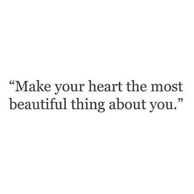 Quote Make Your Heart The Most Beautiful Thing About You