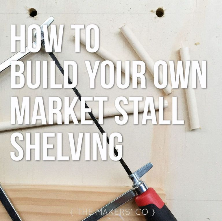 How to build your own market stall shelving » The Makers