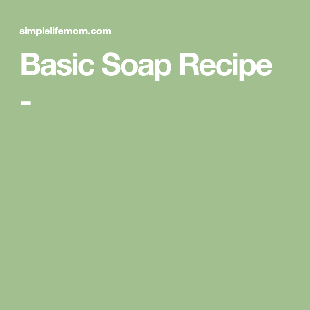 Basic Soap Recipe -