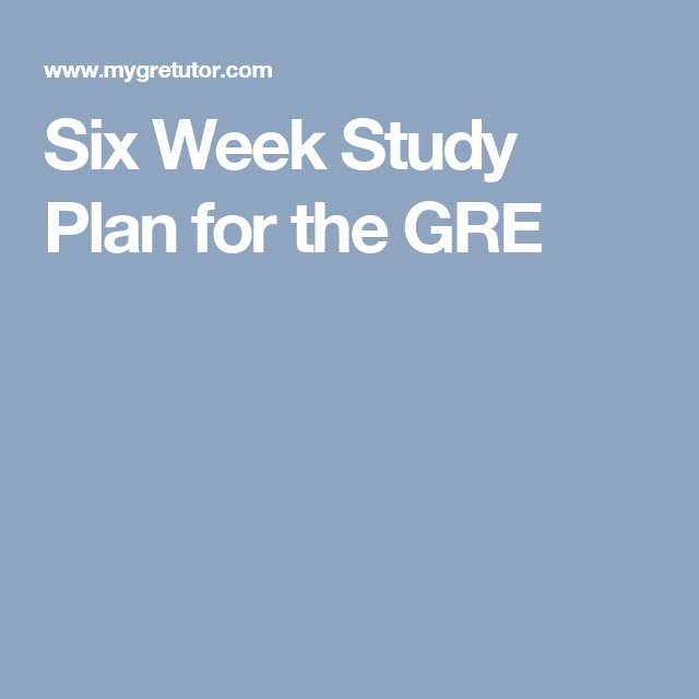 six week study plan for the gre i love it gre six week study plan for the gre week 1 verbal math essay and vocabulary