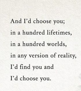 i'd choose you in a hundred lifetimes in a hundred worlds, in any version of reality, i'd find you and i'd choose you   Galaxies Vibes