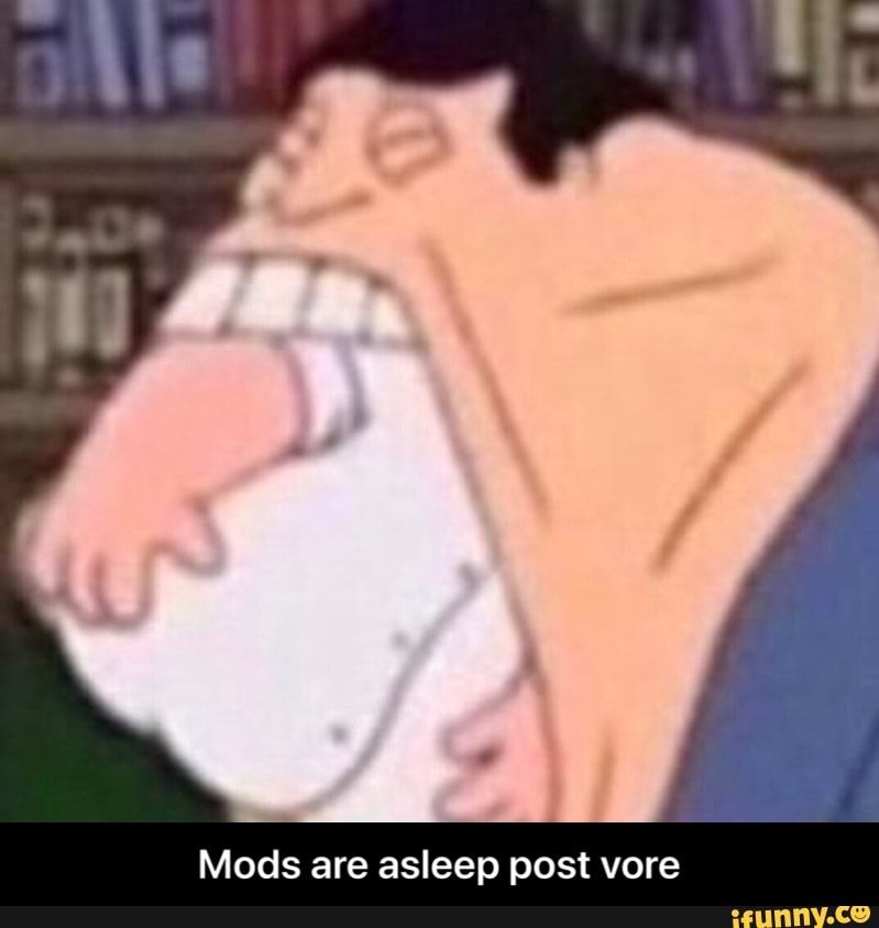 Mods Are Asleep Post Vore