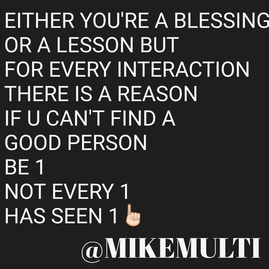 Good Person Quotes Either You're A Blessing Or A Lesson But For Every Interaction