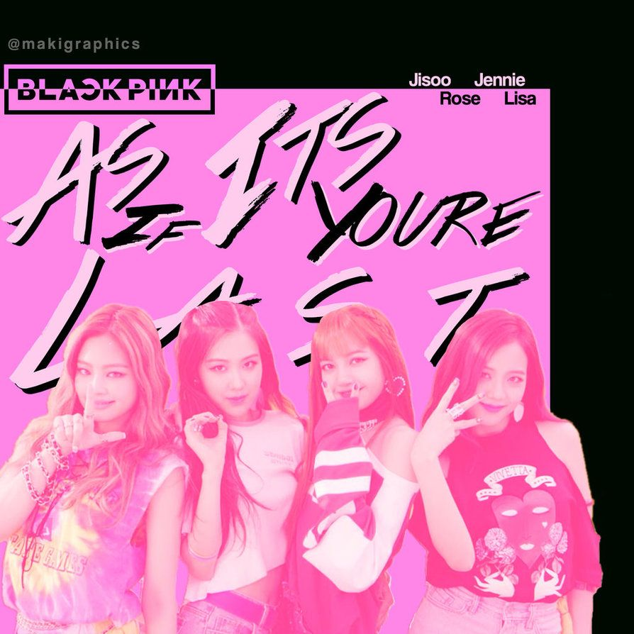 Blackpink As If It S You Re Last By Makigraphics Jennie K Idols