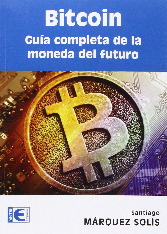 Bitcoin Guía Completa De La Moneda Del Futuro Amazon Es Santiago Márquez Solís Libros Criptomoneda Mercadeo Y Ventas Monedas