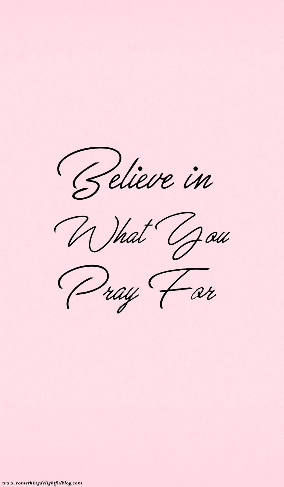 Believe in What You Pray For - Something Delightful Blog