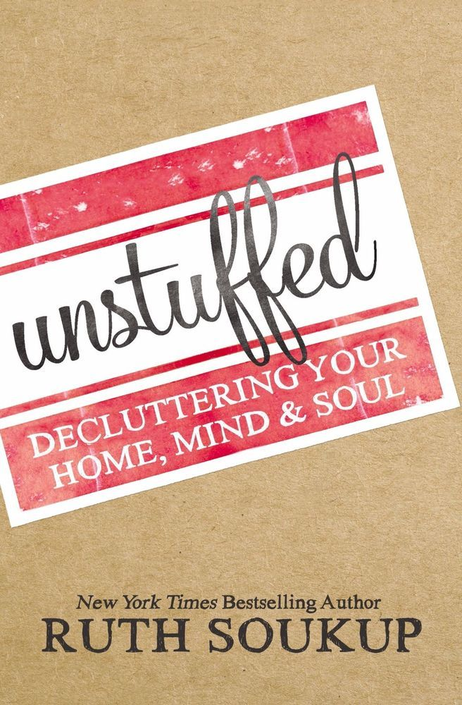 Unstuffed: Decluttering Your Home, Mind, and Soul by Ruth Soukup (Paperback) NEW
