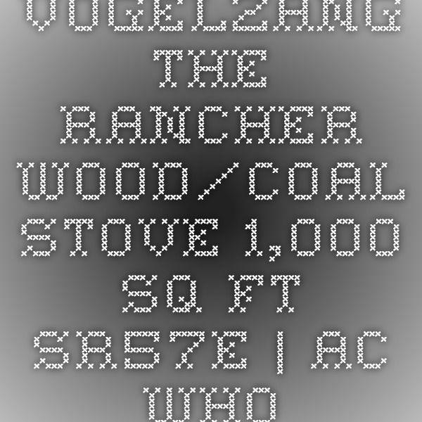 vogelzang the rancher wood coal stove 1 000 sq ft sr57e ac
